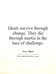 Ideals survive through change. They die through inertia in the... via Relatably.com