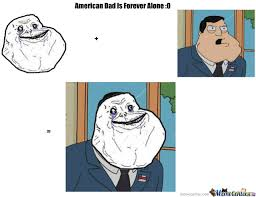 American Dad Is Forever Alone by memeboss - Meme Center via Relatably.com