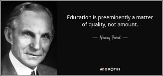 Henry Ford quote: Education is preeminently a matter of quality ...