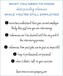providing references while still employed the the prepary the company you are applying to interviewing will understand that your current employer doesn t know you are interviewing and therefore they won t be