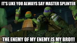 Enemy of my Enemy is my bro ninja turtles memes | quickmeme via Relatably.com