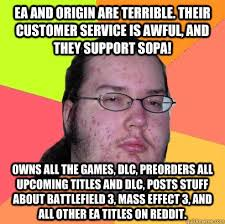 EA and Origin are terrible. Their customer service is awful, and ... via Relatably.com