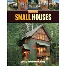 Small Houses by the editors of Fine Homebuilding   Homebuilding    Small Houses