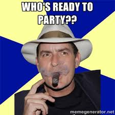 Who's ready to party?? - Charlie Sheen Winning | Meme Generator via Relatably.com