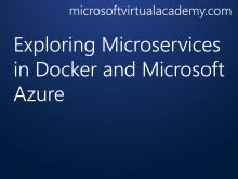 Exploring Microservices in Docker and Microsoft Azure (Audio) - Channel 9