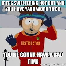 If it's sweltering hot out and you have yard work to do You're ... via Relatably.com