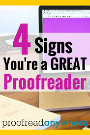 you might be a proofreader if 4 signs you are great a common question we get at proofreadanywhere com is how can i know if