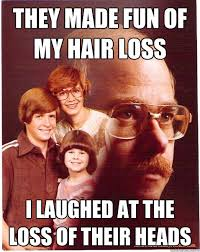 they made fun of my hair loss i laughed at the loss of their heads ... via Relatably.com