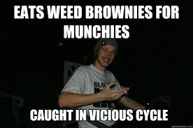 EAts weed brownies for munchies caught in vicious cycle - Innocent ... via Relatably.com