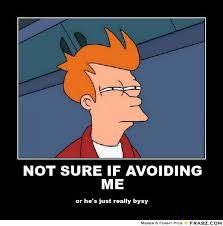 NOT SURE IF AVOIDING ME... - Fry Meme Generator Posterizer via Relatably.com