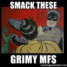 smack these grimy mfs - Batman Slappp | Meme Generator via Relatably.com