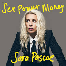 Sex Power Money with Sara Pascoe