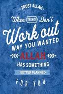 <b>Trust Allah</b> When Things Don't Work Out the Way You: Inspirational ...