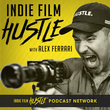 Indie Film Hustle® - A Filmmaking Podcast with Alex Ferrari