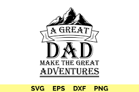<b>A Great Dad Make</b> the Great Adventures (Graphic) by SVGitems ...