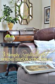 Spring Decorating 3 Simply Sophisticated Spring Decorating Ideas Sweet Tea
