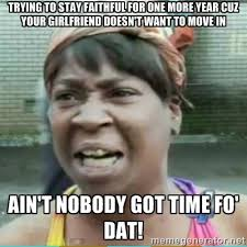 trying to stay faithful for one more year cuz your girlfriend ... via Relatably.com