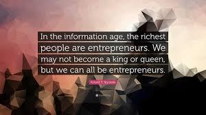 robert t kiyosaki quote in the information age the richest robert t kiyosaki quote in the information age the richest people are
