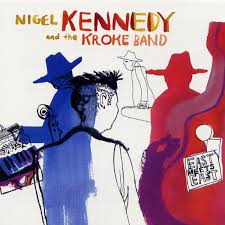 <b>Nigel Kennedy</b> And The Kroke Band* - <b>East</b> Meets <b>East</b> (2003, CD ...