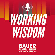 Working Wisdom from the C. T. Bauer College of Business