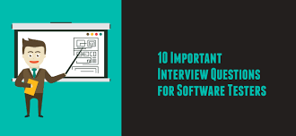 important interview questions for software testers 10 important interview questions for software testers
