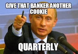 Meme Maker - give that banker another cookie quarterly Meme Maker! via Relatably.com