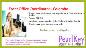 front office coordinator colombo eazyjobs front office coordinator colombo should have minimum 1 year experience in customer care o similar passed gce oil ✓excellent communication skills