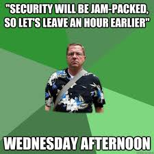 Security will be jam-packed, so let's leave an hour earlier ... via Relatably.com