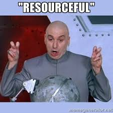 "RESOURCEFUL"" - Dr Evil meme 