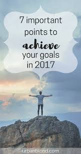 important points to achieve your goals in urbanblond did you achieve your goals this year what are your goals for 2017