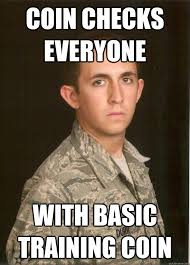 Coin checks everyone with basic training coin - Tech School Airman ... via Relatably.com