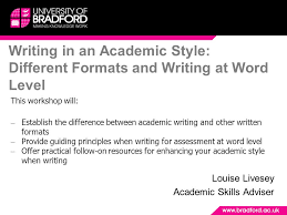 Writing in an Academic Style  Different Formats and Writing at     SlidePlayer Writing in an Academic Style  Different Formats and Writing at Word Level Louise Livesey Academic