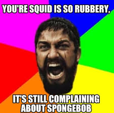 Meme Maker - You're squid is so rubbery, it's still complaining ... via Relatably.com