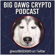 Big Dawg Crypto Podcast