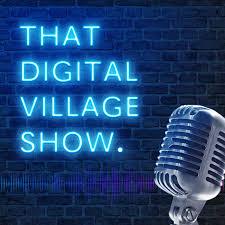 That Digital Village Podcast!