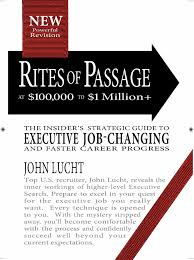 rites of passage at to million your insider s rites of passage at 100 000 to 1 million your insider s lifetime guide to executive job changing and faster career progress in the 21st century john