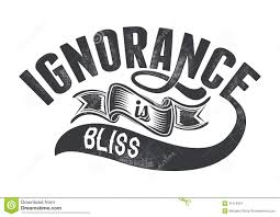 ignorance is bliss or essay on don quixote b yaz c  ignorance bliss vector illustration ideal printing apparel clothes