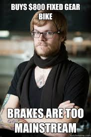 Buys $800 fixed gear bike brakes are too mainstream - Hipster ... via Relatably.com