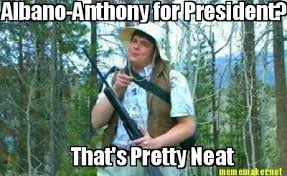 Meme Maker - Albano-Anthony for President? That's Pretty Neat Meme ... via Relatably.com