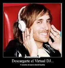 Descargarte el Virtual DJ... | Desmotivaciones via Relatably.com