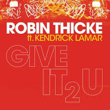 Robin Thicke Ft Kendrick Lamar - Give It to You