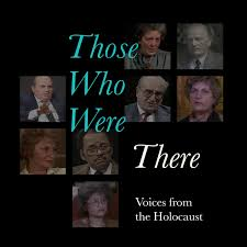 Those Who Were There: Voices from the Holocaust