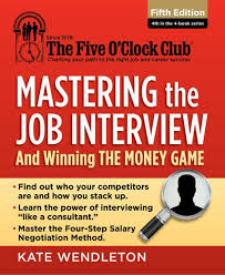 mastering the job interview and winning the money game the five mastering the job interview and winning the money game the five o clock club kate wendleton 9781285753492 com books
