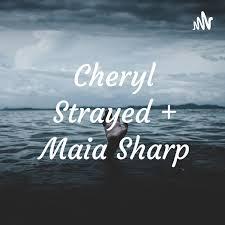 Cheryl Strayed + Maia Sharp
