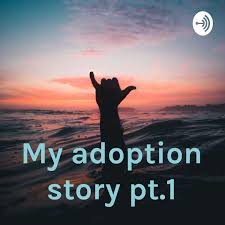 My adoption story pt.1