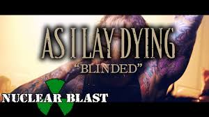 <b>AS I LAY DYING</b> - Blinded (OFFICIAL MUSIC VIDEO)
