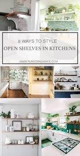 Kitchen Open Shelves 8 Ways To Style Open Shelving In The Kitchen Run To Radiance