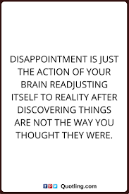 best family disappointment quotes family hurts disappointments quotes disappointment is just the action of your brain readjusting itself to reality after discovering