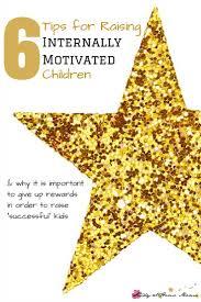 best ideas about internal motivation raising 6 tips for raising internally motivated children why