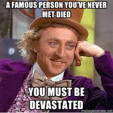 famour-person-never-met-died-willy-wonka-meme.jpg via Relatably.com